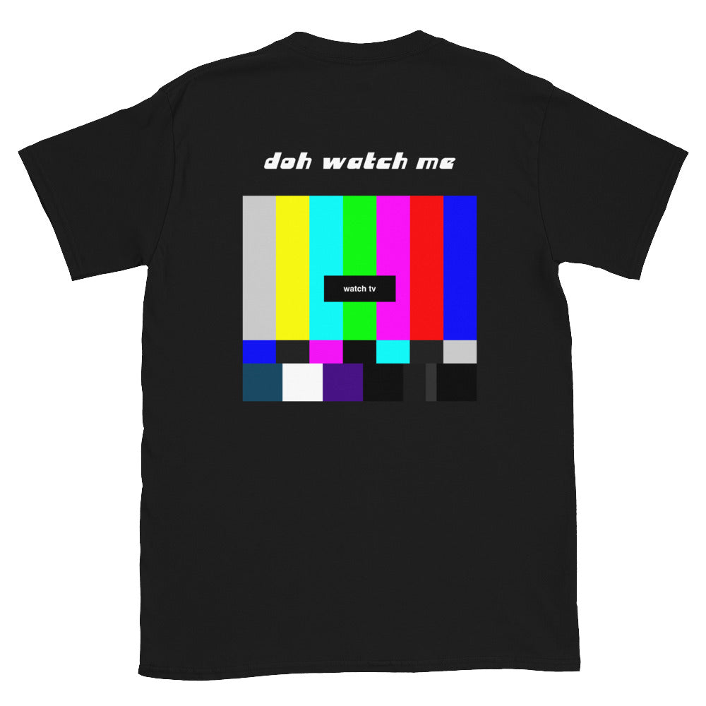 Doh watch me Short-Sleeve Unisex T-Shirt