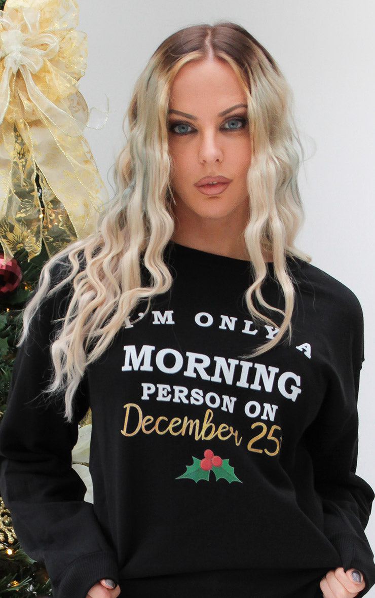 Only a Morning Person on December 25th Festive 🎅 Sweater ⛄🎄 Black Christmas Jumper
