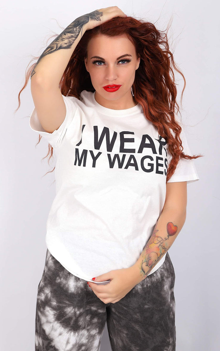 I Wear my Wages Slogan tee White T-Shirt