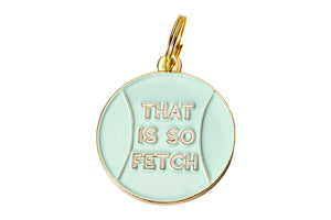 'That is So Fetch' Collar Tag