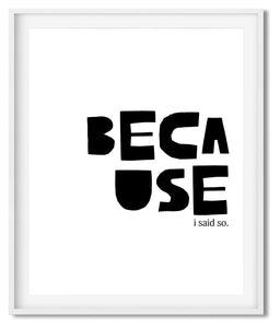 BECAUSE I SAID SO | TYPOGRAPHY | POSTER | BLACK & WHITE - Kat Charles & Josephine