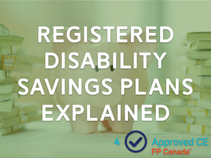 Registered Disability Savings Plans (RDSPs) Explained