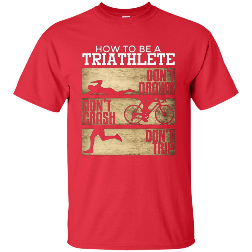 How To Be Triathlete Triathlon Cycling Run Swim T-Shirt