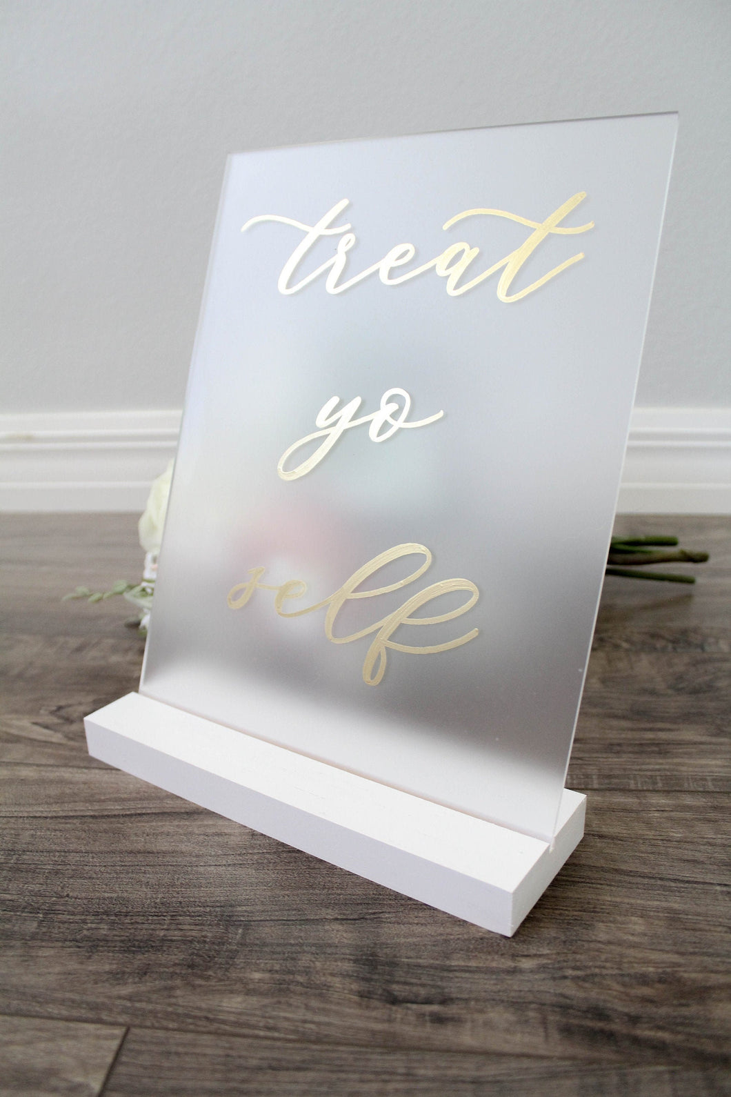 Treat Yo Self Frosted Acrylic Sign