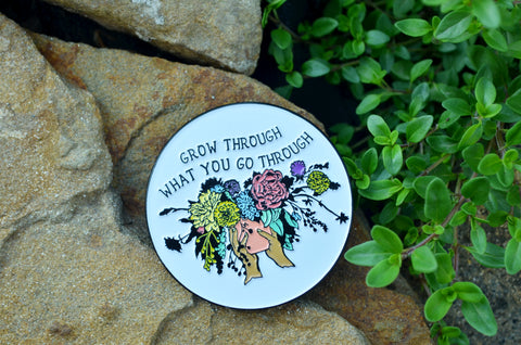 Grow Through What You Go Through: Enamel Pin
