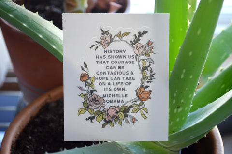 History Has Shown Us That Courage Can Be Contagious, Michelle Obama: Feminist Sticker