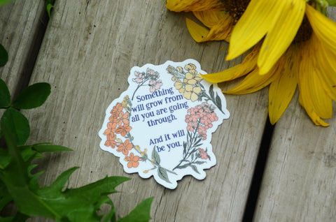 Something Will Grow From All You Are Going Through, And It Will Be You: Self Care Laptop Sticker