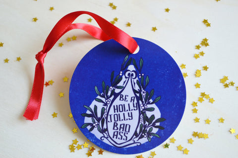 Be A Holly Jolly Badass: Christmas Ornament