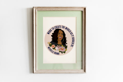 Work To Create The World As It Should Be, Michelle Obama: Feminist Print