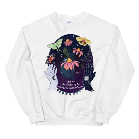 We Are The Children Of The Witches You Could Not Burn: Unisex Sweatshirt