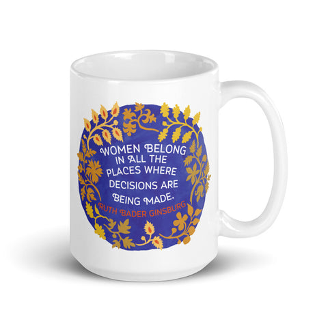 Women Belong In All The Places Where Decisions Are Being Made, Ruth Bader Ginsburg: Feminist Mug