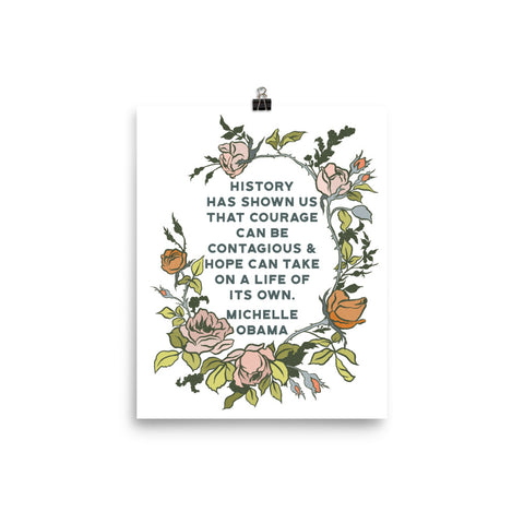 History has shown us that courage can be contagious & hope can take on a life of its own, Michelle Obama: Feminist Print