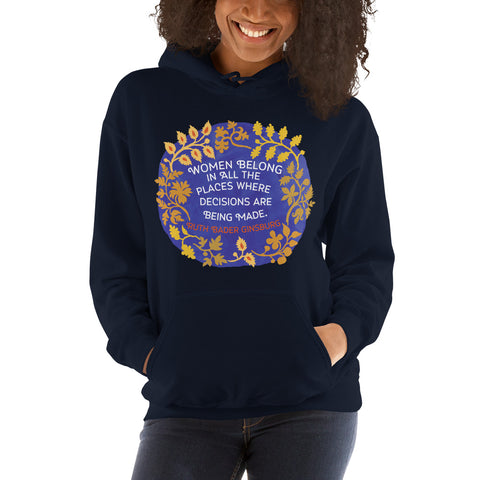 Women Belong In All The Places Where Decisions Are Being Made, Ruth Bader Ginsburg: Feminist Hoodie