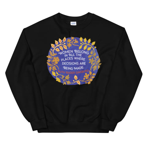 Women Belong In All The Places Where The Decisions Are Being Made, Ruth Bader Ginsburg: Unisex Sweatshirt
