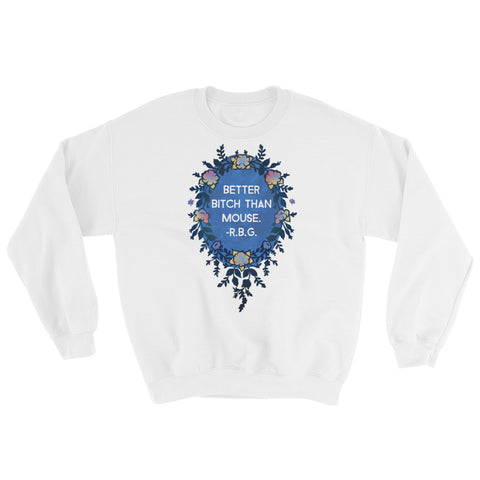 Better Bitch Than Mouse, Ruth Bader Ginsburg: Sweatshirt