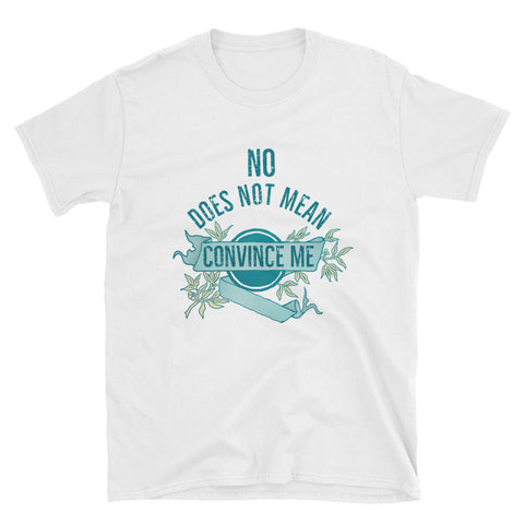 No Does Not Mean Convince Me: Unisex Adult Shirt