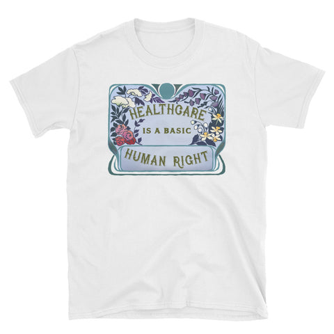 Healthcare Is A Basic Human Right: Unisex Adult Shirt