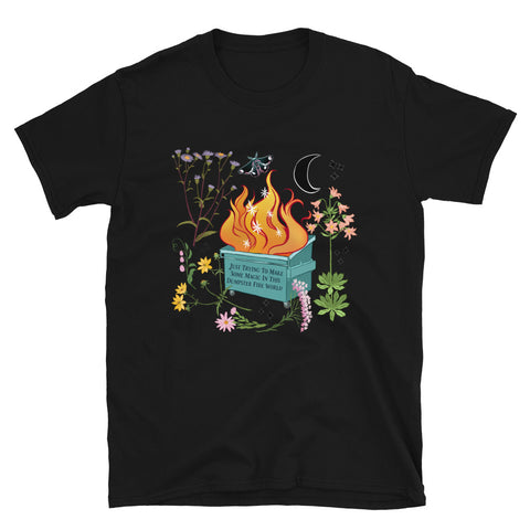 Just Trying To Make Some Magic In This Dumpster Fire World: Unisex Adult Tee