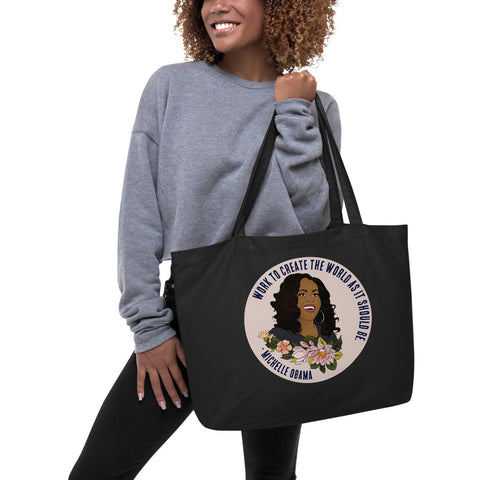 Work To Create The World As It Should Be, Michelle Obama: Large organic tote bag