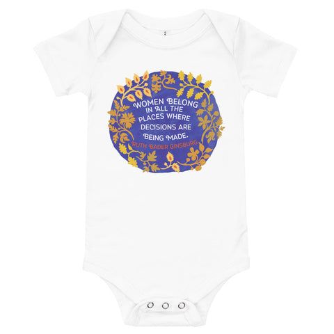 Women Belong In All The Places Where Decisions Are Being Made, Ruth Bader Ginsburg: Feminist Baby Bodysuit