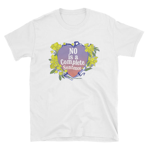 No Is A Complete Sentence: Short-Sleeve Unisex T-Shirt