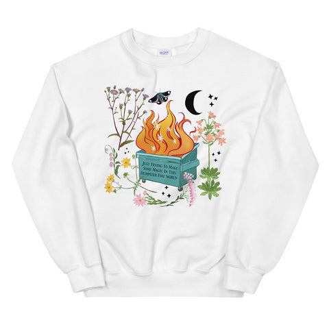 Just Trying To Make Some Magic In This Dumpster Fire World: Feminist Sweatshirt