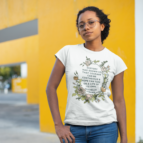 History Has Shown Us That Courage Can Be Contagious, Michelle Obama: Femme Fitted Shirt