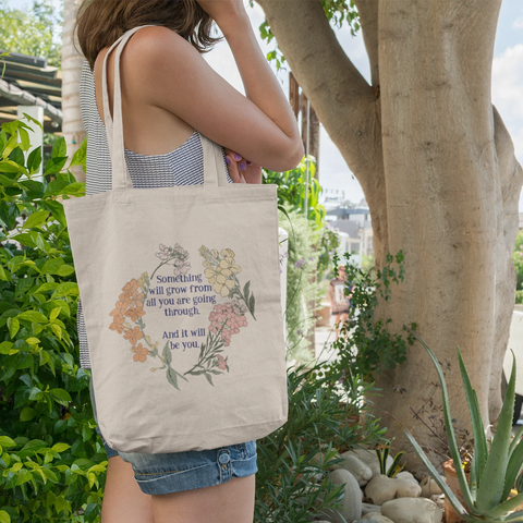 Something Will Grow From What You Are Going Through: Organic Cotton Tote Bag