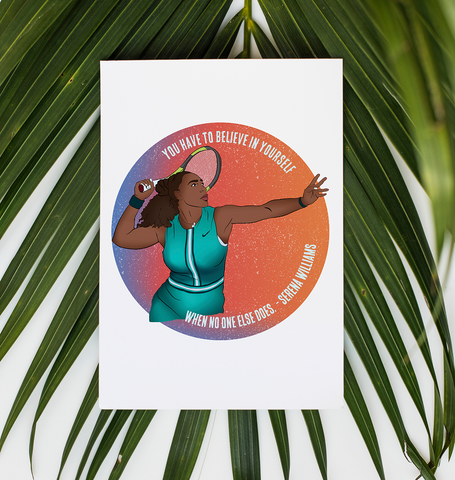 You Have To Believe In Yourself When No One Else Does, Serena Williams: Self Care Print