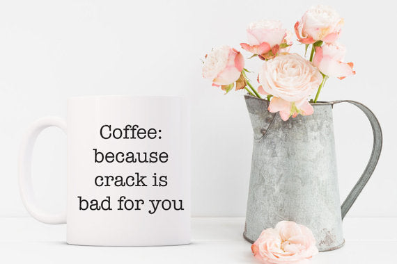 funny coffee mug white mug black font coffee: Because crack is bad for you floral watering pitcher