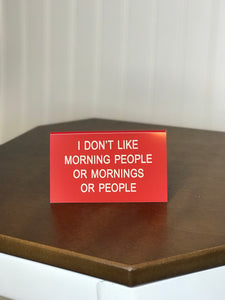 Funny red desk sign I dont like morning people or mornings or people funny office supplies