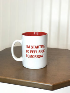 Funny coffee mug white mug I'm starting to feel sick tomorrow funny office supplies funny work stuff