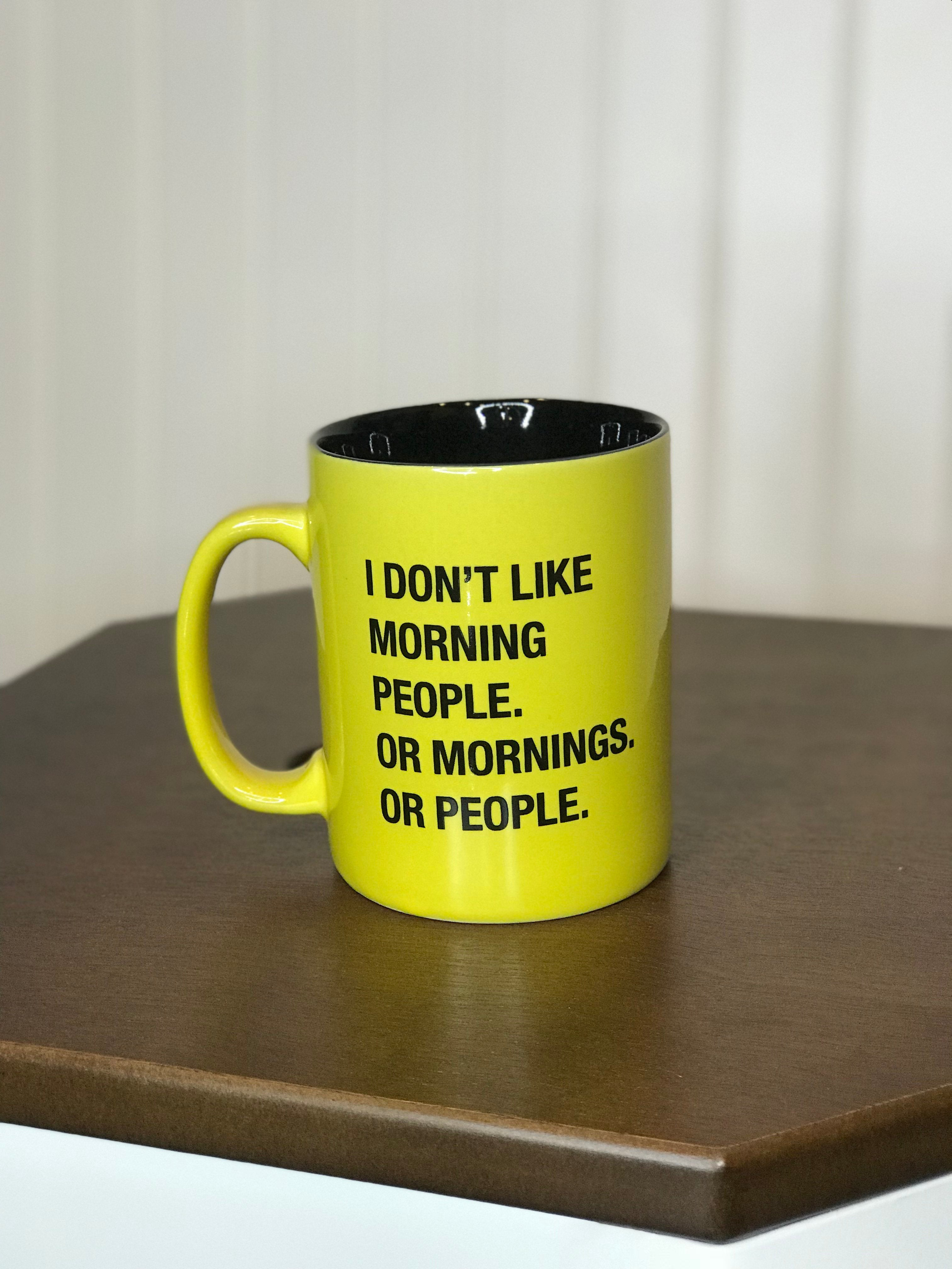 Funny coffee mug yellow mug black font I dont like Morning people or mornings or people funny mugs