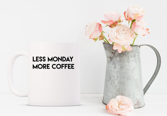 less monday more coffee funny coffee mug work sucks work mugs white mug black font with floral pitcher