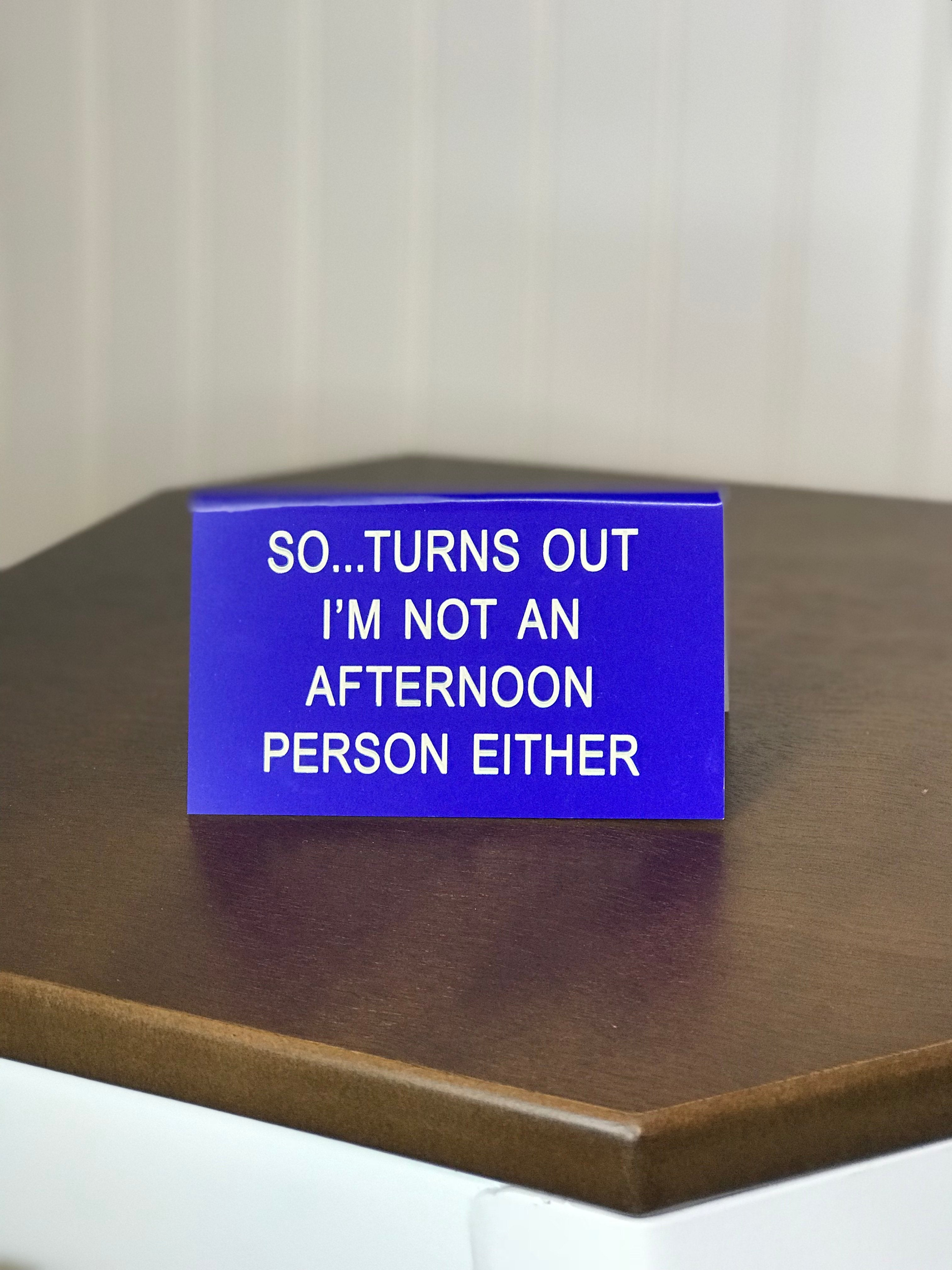 Funny desk sign blue So turns out I'm not an afternoon person either funny office supplies work sucks