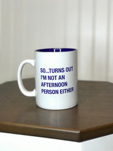 funny coffee mug white mug turns out I'm not an afternoon person either funny mug blue font funny office supplies work sucks