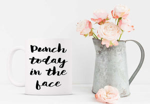 funny coffee mug white mug black font motivational punch today in the face