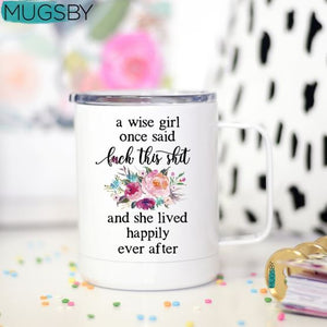 white travel mug a wise girl once said fuck this shit and lived happily ever after floral