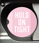 pink car coaster hold on tight white font