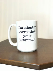 funny coffee mug white mug black font i'm silently correcting your grammar bad grammar grammar nazi
