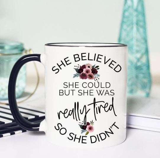 funny coffee mug she believed she could but she was really tired so she didn't sarcastic mug
