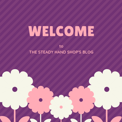Welcome to The Steady Hand Shop's Blog.