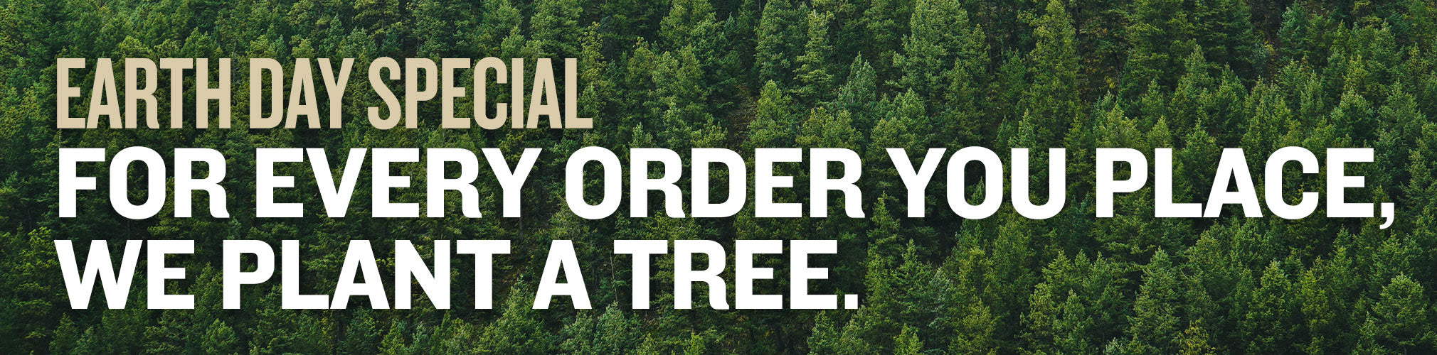 We're planting a tree in your honor for every order this weekend!