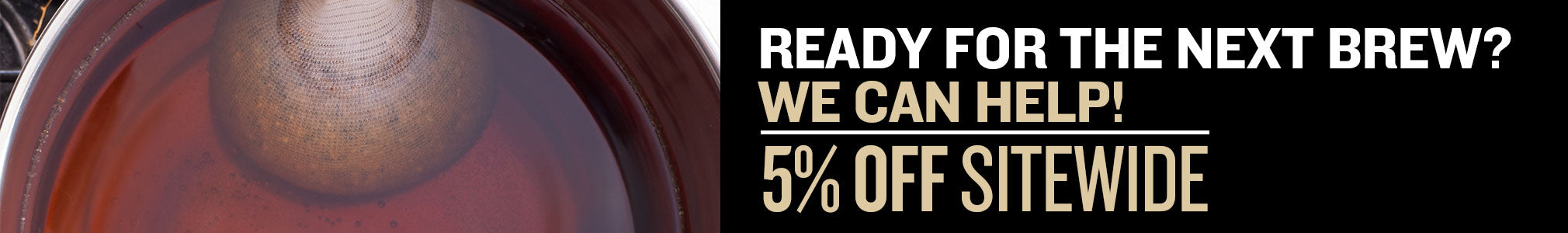 Take 5% Off Your Next Batch