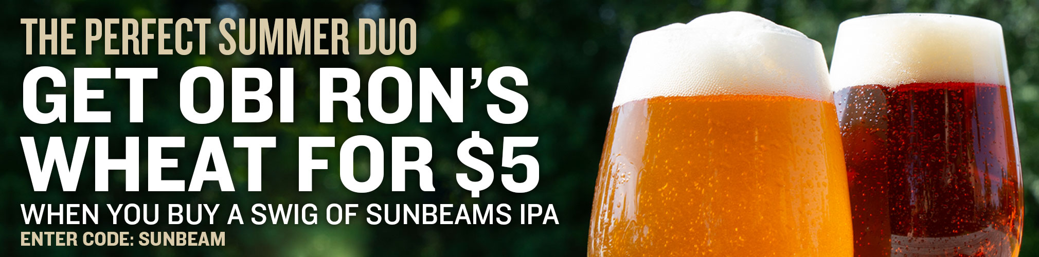 Get Obi Ron's Wheat for $5 when you buy a Swig of Sunbeams IPA