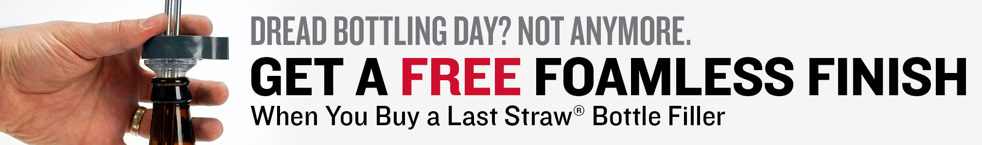 Free Foamless Finish Last Straw® Counterpressure Filler with Purchase of Last Straw®Bottle Filler