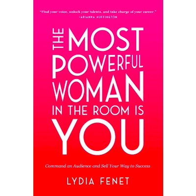 The Most Powerful Woman in the Room Is You by Lydia Fenet
