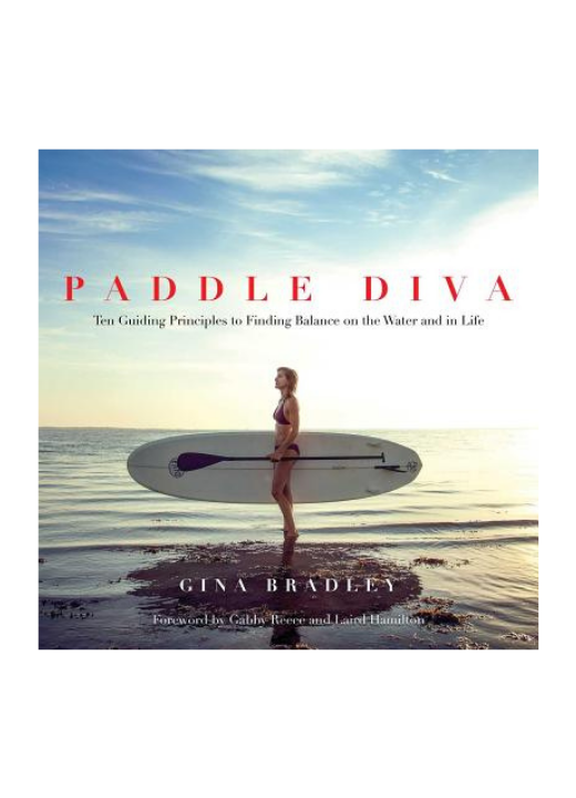 Paddle Diva- Ten Guiding Principles to Finding Balance on the Water and in Life