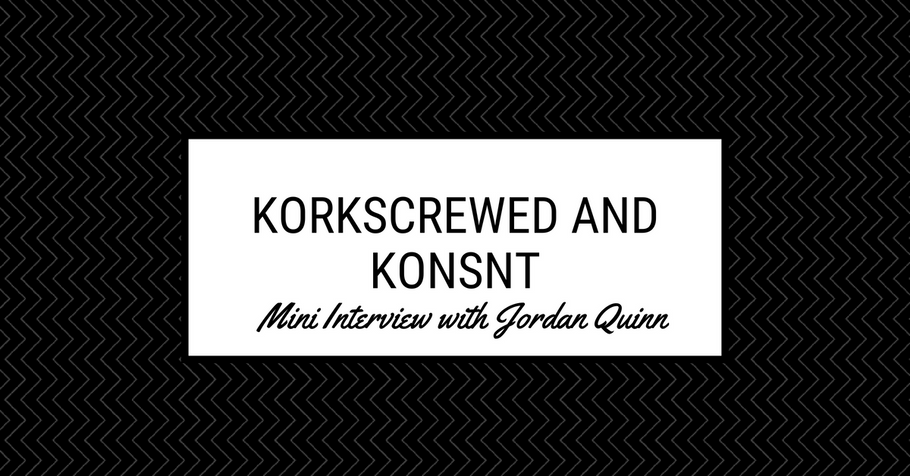 Korkscrewed and KONSNT