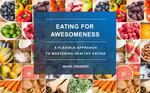 Eating for Awesomeness: A Flexible Approach to Mastering Healthy Eating [Flipbook]